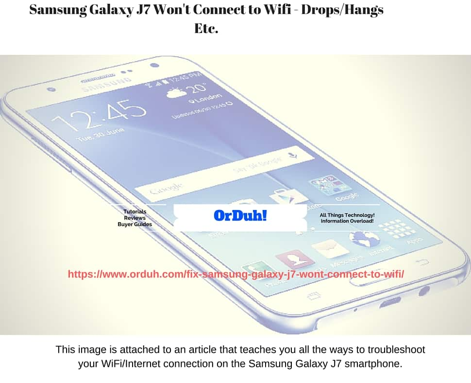 Samsung Galaxy J7 Won't Connect to Wifi - Drops/Hangs Fix