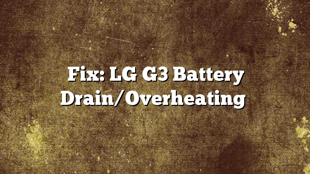 Fix: LG G3 Battery Drain/Overheating