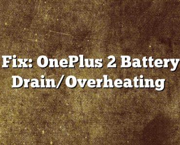 Fix: OnePlus 2 Battery Drain/Overheating