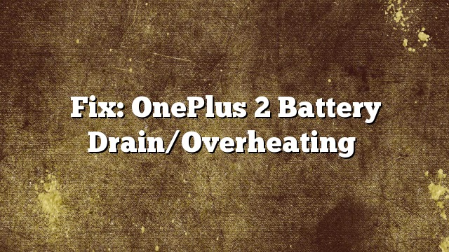 Fix: OnePlus 2 Battery Drain/Overheating