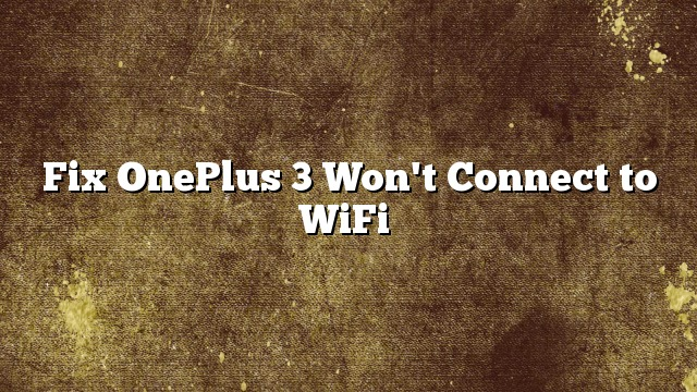 Fix OnePlus 3 Won't Connect to WiFi