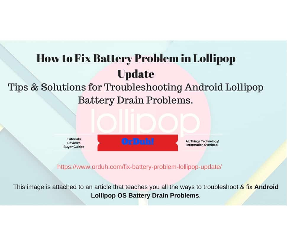 How to Fix Battery Problem in Lollipop Update. This image is attached to an article that teaches you all the ways to troubleshoot & fix Android Lollipop OS Battery Drain Problems.
