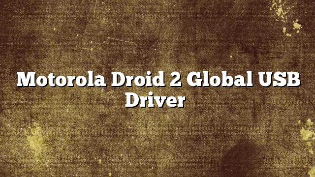 Motorola Droid 2 Global USB Driver
