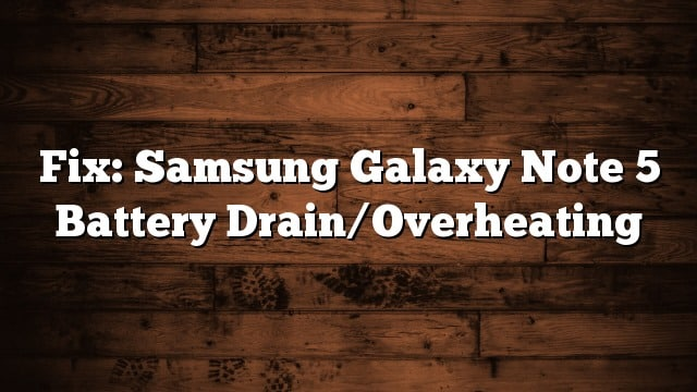Fix: Samsung Galaxy Note 5 Battery Drain/Overheating