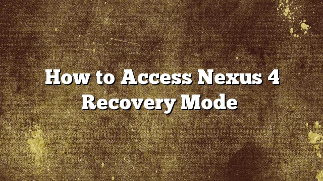 How to Access Nexus 4 Recovery Mode