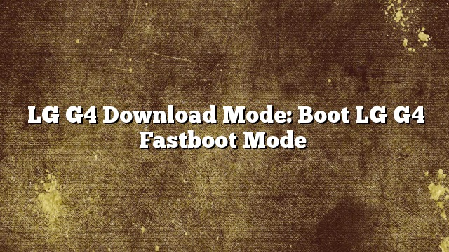 LG G4 Download Mode: Boot LG G4 Fastboot Mode