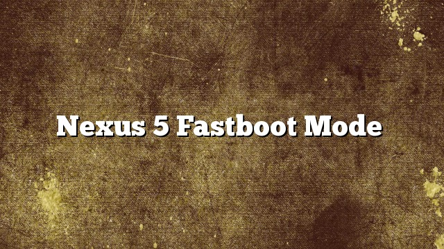 Nexus 5 Fastboot Mode