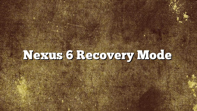 Nexus 6 Recovery Mode