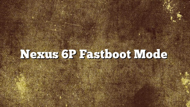 Nexus 6P Fastboot Mode