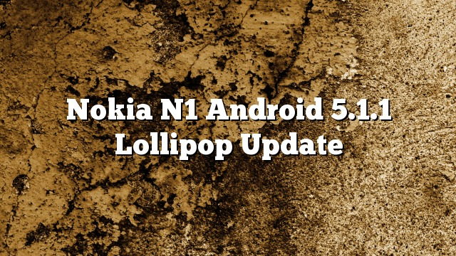 Nokia N1 Android 5.1.1 Lollipop Update