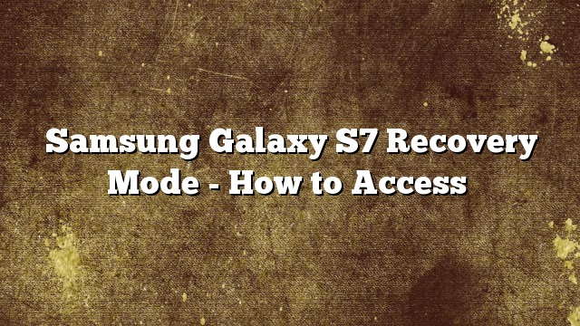 Samsung Galaxy S7 Recovery Mode - How to Access