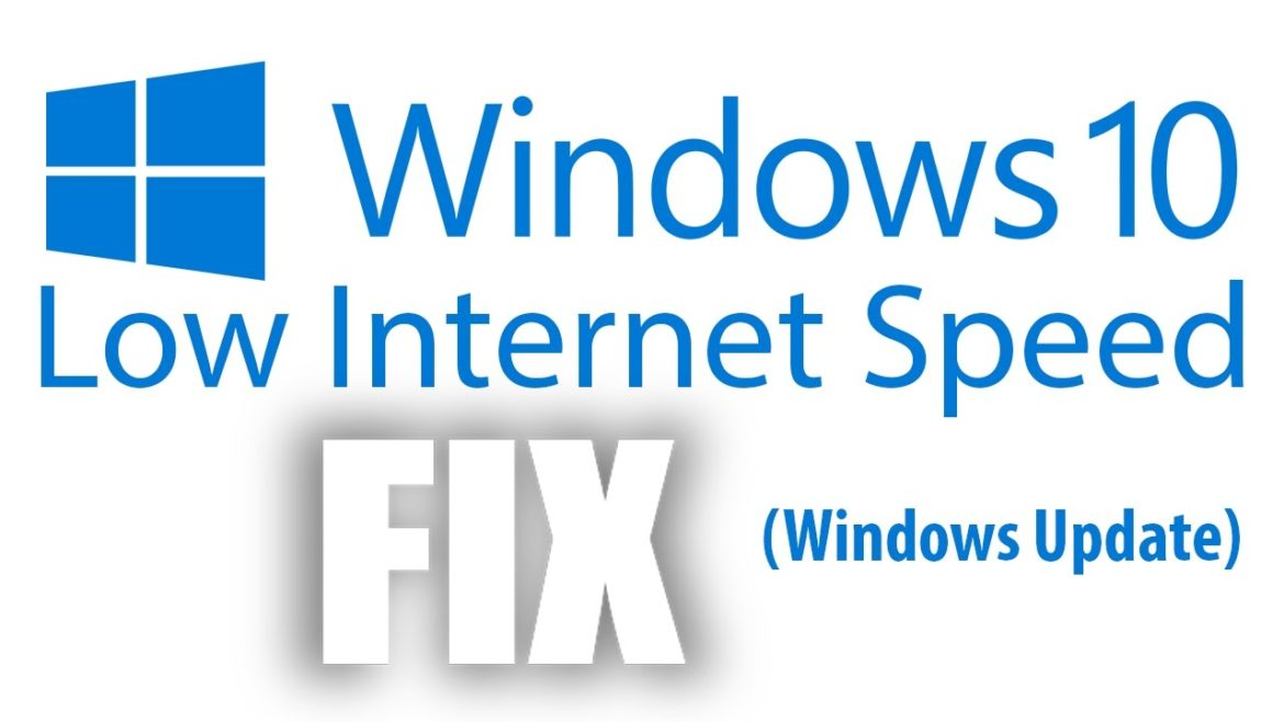 how to increase internet speed windows 10 slow internet fix