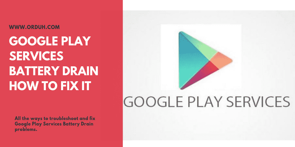 All the ways to troubleshoot and fix Google Play Services Battery Drain problems.